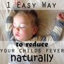 1 Easy Way to Reduce your Child's Fever Naturally