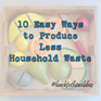 10 Easy Ways to Cut Down on your Household Waste