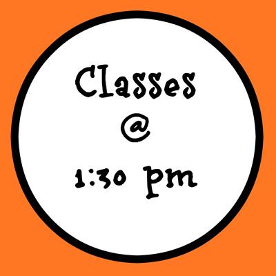 1:30 PM CLASSES