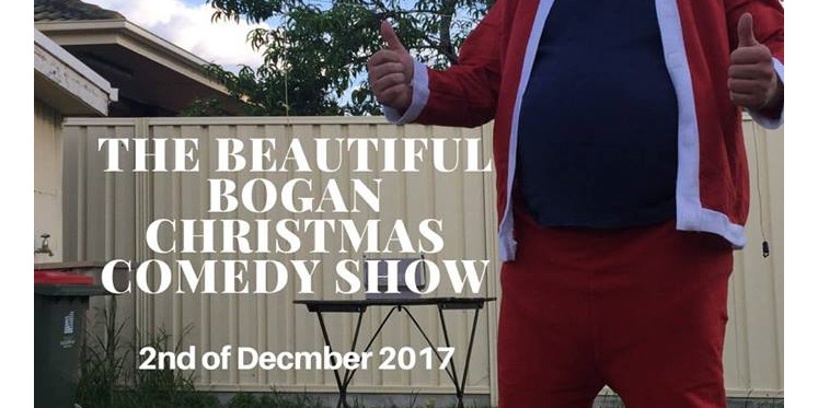 The Beautiful Bogan Christmas Comedy Show - 22 December 2017