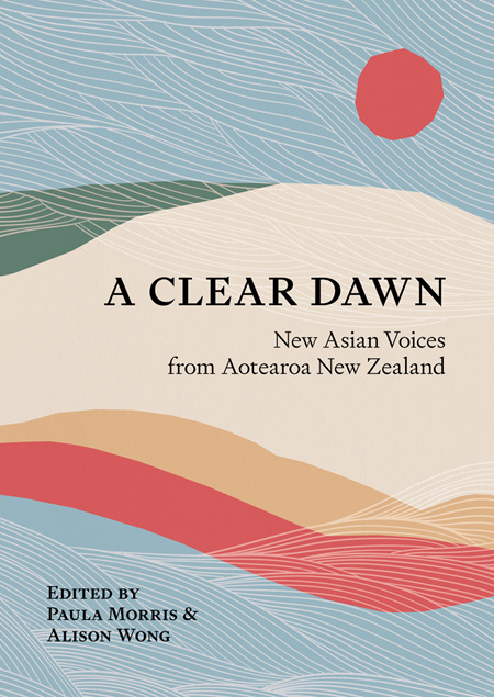 A Clear Dawn: New Asian Voices from Aotearoa New Zealand