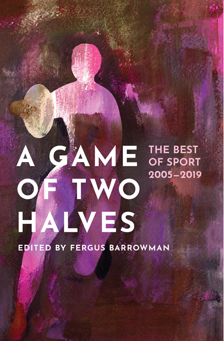 A Game of Two Halves: The Best of Sport 2005-2019