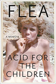 Acid For The Children: The Autobiography of Flea, the Red Hot Chili Peppers Legend