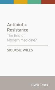 Antibiotic Resistance: The End of Modern Medicine?