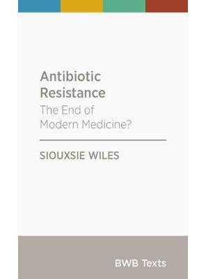 Antibiotic Resistance: The End of Modern Medicine? (PRE-ORDER ONLY)