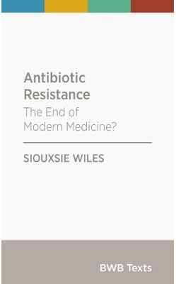 Antibiotic Resistance: The End of Modern Medicine? (PRE-ORDER ONLY)