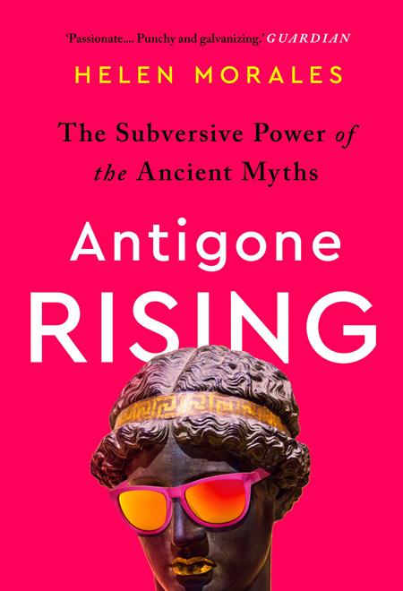 Antigone Rising: The Subversive Power of the Ancient Myths (pre-order)
