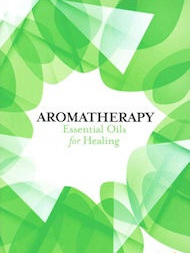 Aromatherapy Essential Oils for Healing: Live Healthy Now Series