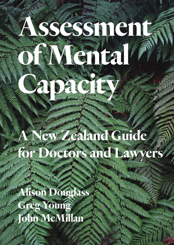 Assessment of Mental Capacity: A New Zealand Guide for Doctors and Lawyers