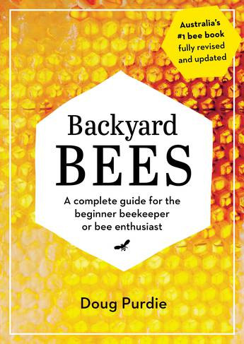 Backyard Bees: A complete guide for the beginner beekeeper or bee enthusiast