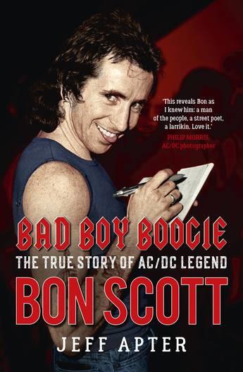 Bad Boy Boodie: The True Story of AC/DC Legend Bon Scott