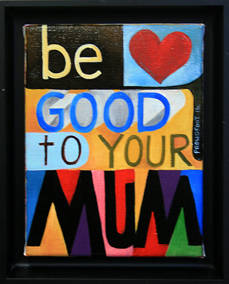 Be Good to your Mum