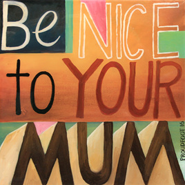 Be Nice To Your Mum