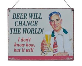 Beer will change the world... tin sign