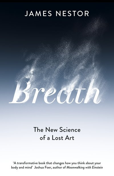 Breathe: The New Science of a Lost Art
