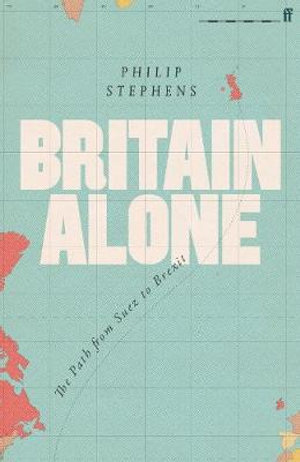 Britain Alone: The Path from Suez to Brexit