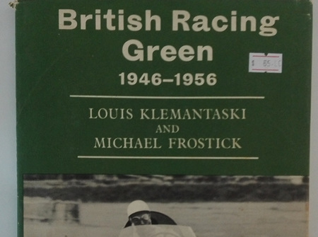 British Racing Green 1946-1956 by Louis Klemantaski and Michael Frostick
