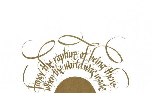 calligraphy: Fancy the rapture of being there when the world was made (Marlatt)