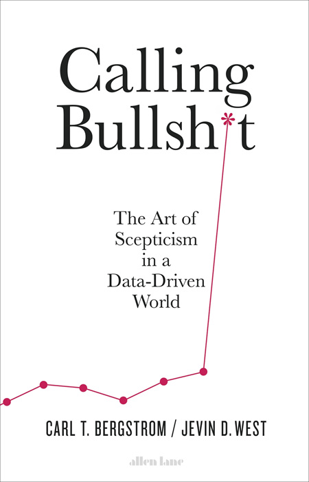 Calling Bullshit: The Art of Scepticism in a Data Driven World