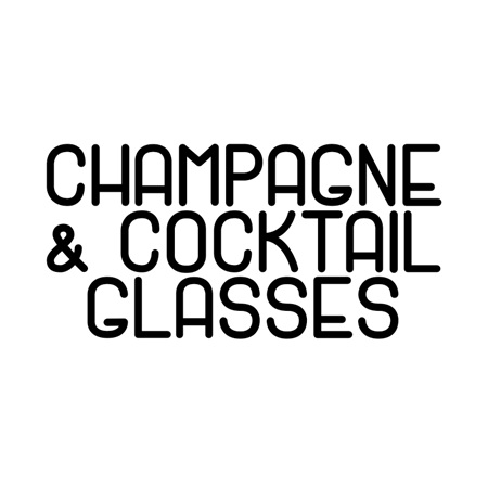CHAMPAGNE & COCKTAIL GLASSES