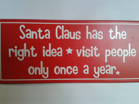 Christmas Plaque - Santa Claus has the right idea, visit people only once a year