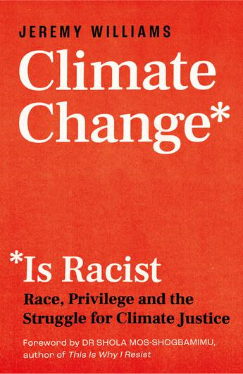 Climate Change Is Racist: Race, Privilege and the Struggle for Climate Justice