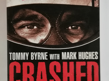Crashed and Byrned, The Greatest Racing Driver You Never Saw by Tommy Byrne with mark Hughes