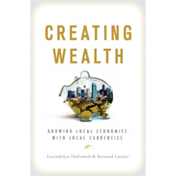 Creating Wealth:  Growing local economies with local currencies