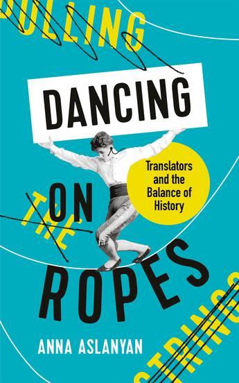 Dancing on Ropes: Translators and the Balance of History