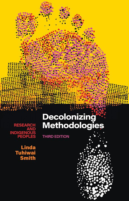 Decolonizing Methodologies: Research and Indigenous Peoples 3rd ed