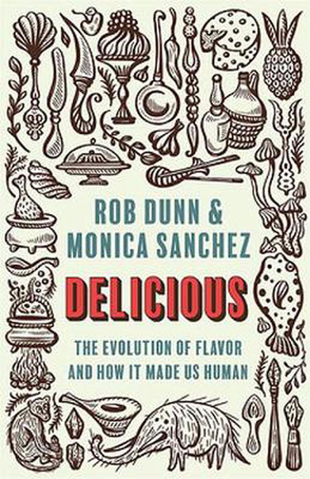 Delicious: The Evolution of Flavour and How It Made Us Human