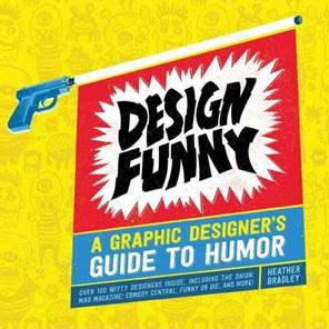Design Funny: a Graphic Designer's Guide to Humor