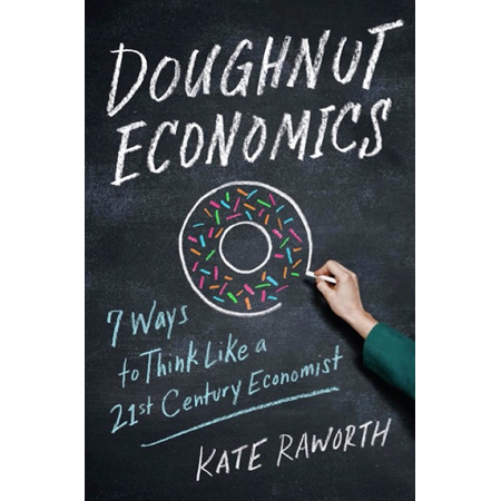 Doughnut Economics Seven Ways to Think Like a 21st Century Economist by Kate Raw