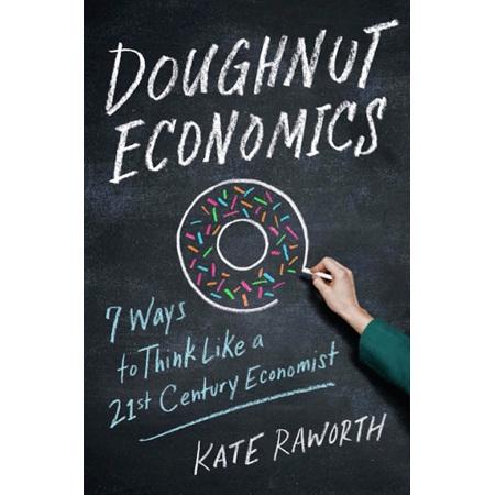 Doughnut Economics Seven Ways to Think Like a 21st Century Economist by Kate Raw