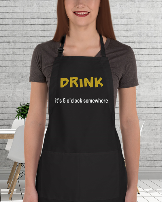 Drink it's 5 o'clock somewhere funny apron