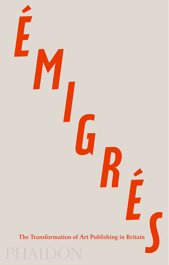 Emigres: the Transformation of Art Publishing in Britain