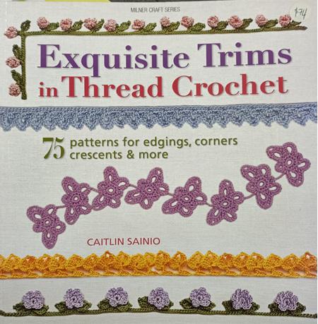Exquisite Trims in Thread Crochet  by Caitlin Sainio (Last Copy)