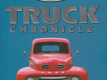 Ford Truck Chronicle, The Complete and Colorful Story of Ford Trucks from 1904