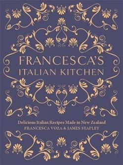 Francesca's Italian Kitchen: Delicious Italian Recipes Made in New Zealand