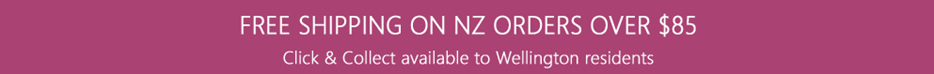 Free shipping on NZ orders over $85 Click and Collect available for Wellington