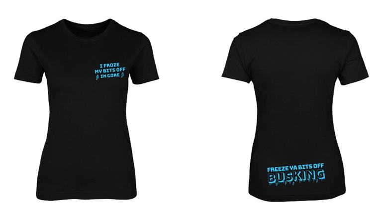 Freeze Ya Bits Off Busking Female T-Shirt