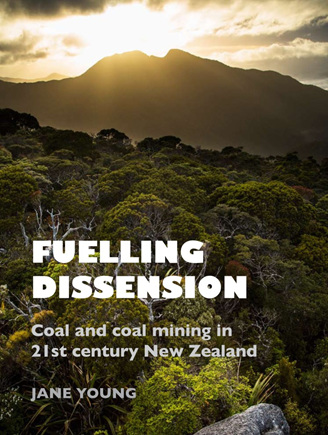Fuelling Dissension: Coal and coal mining in 21st century New Zealand - by Jane Young