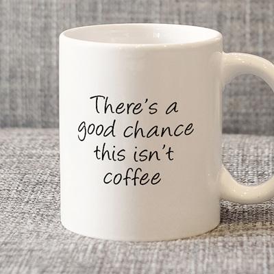 Good Chance Isn't Coffee Mug