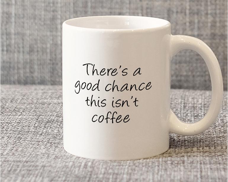good chance this isn't coffee mug.