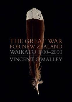 Great War for New Zealand: Waikato 1800-2000