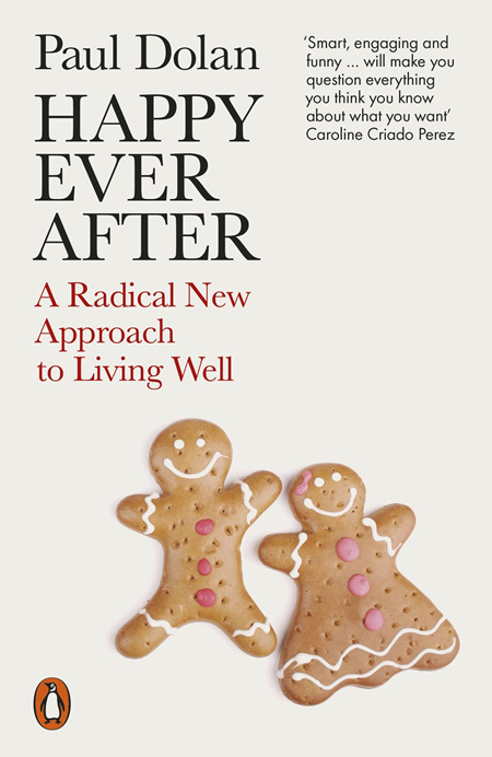 Happy Ever After: A Radical New Approach to Living Well