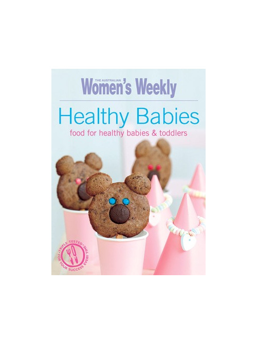 Healthy babies, food for healthy babies & toddlers. Australian Women's Weekly