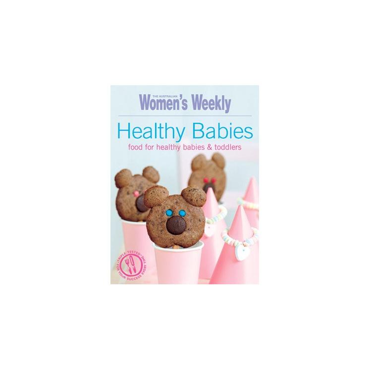 Healthy babies, food for healthy babies & toddlers. Australian Women's Weekly