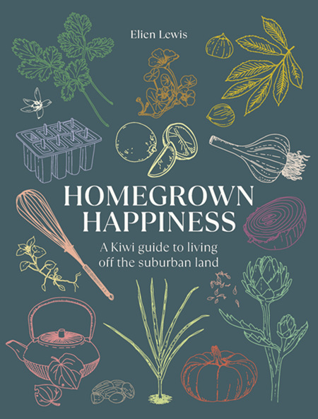 Homegrown Happiness: A Kiwi Guide to Living off the Suburban Land: 2021