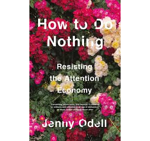 How To Do Nothing: Resisting the Attention Economy (PRE-ORDER ONLY)